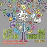 Let's Play the Mad Scientist!   Science Projects for Kids   Children's Science Experiment Books