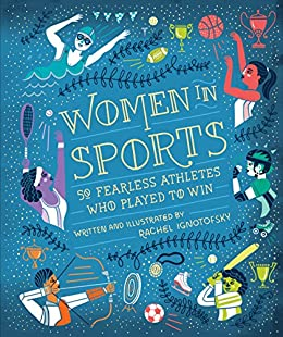 Women in Sports: 50 Fearless Athletes Who Played to Win by [Ignotofsky, Rachel]