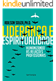 Liderança e Espiritualidade: Humanizando as Relações Profissionais