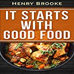 It Starts with Good Food Cookbook: Whole 30 Inspired Plan: Amazing Recipes for Food Lovers to Lose Weight and Reset Your Metabolism: Whole 30 Cookbook | Henry Brooke