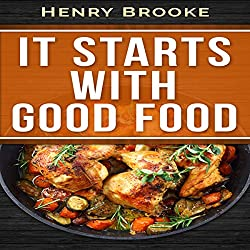 It Starts with Good Food Cookbook: Whole 30 Inspired Plan: Amazing Recipes for Food Lovers to Lose Weight and Reset Your Metabolism