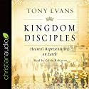 Kingdom Disciples: Heaven's Representatives on Earth Audiobook by Tony Evans Narrated by Calvin Robinson