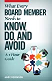 What Every Board Member Needs to Know, Do, and Avoid