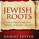 Jewish Roots: Understanding Your Jewish Faith (Revised Edition) | Dan Juster