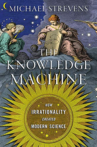 Book Cover: The Knowledge Machine: How Irrationality Created Modern Science