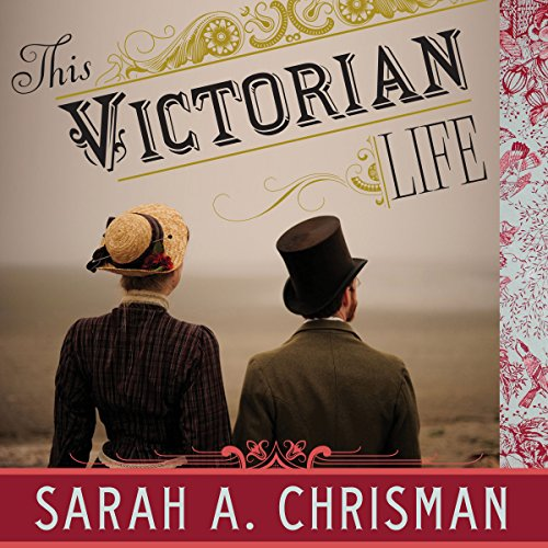 This Victorian Life: Modern Adventures in Nineteenth-Century Culture, Cooking, Fashion, and Technology by Tantor Audio