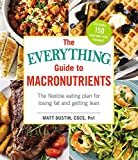 The Everything Guide to Macronutrients: The Flexible Eating Plan for Losing Fat and Getting Lean (Everything®)