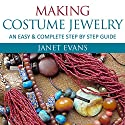 Making Costume Jewelry: An Easy & Complete Step by Step Guides (Ultimate How To Guides) Audiobook by Janet Evans Narrated by Christine Padovan