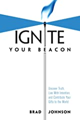 Ignite Your Beacon: Uncover Truth, Live With Intention, and Contribute Your Gifts to the World Kindle Edition