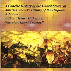 A Concise History of the United States of America, Vol. IV: History of American Hispanics & Latinos