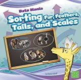 Sorting Fur, Feathers, Tails, and Scales, Marcie Aboff, 1429645261