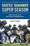 Seattle Seahawks Super Season: Notes from a 12 on the Best Season in Seahawks History