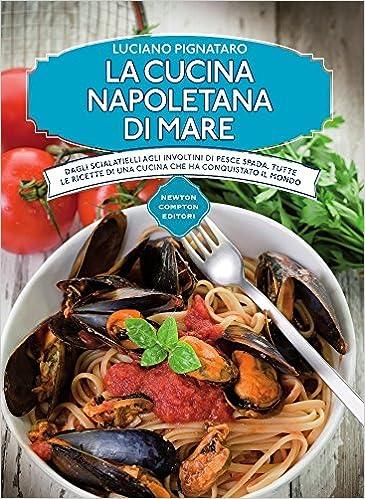 Amazon.it: La cucina napoletana di mare - Luciano Pignataro - Libri