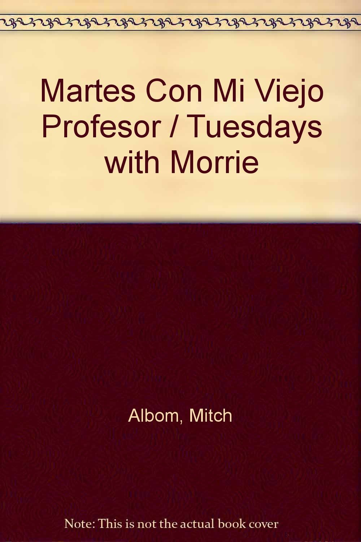 Martes Con Mi Viejo Profesor / Tuesdays with Morrie