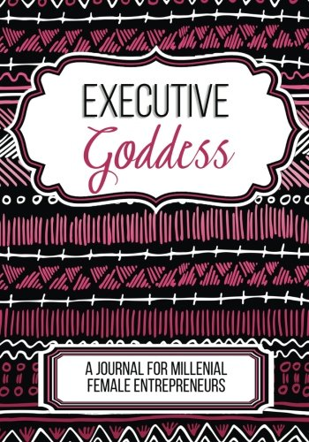 Executive Goddess: A Journal For Female Entrepreneurs