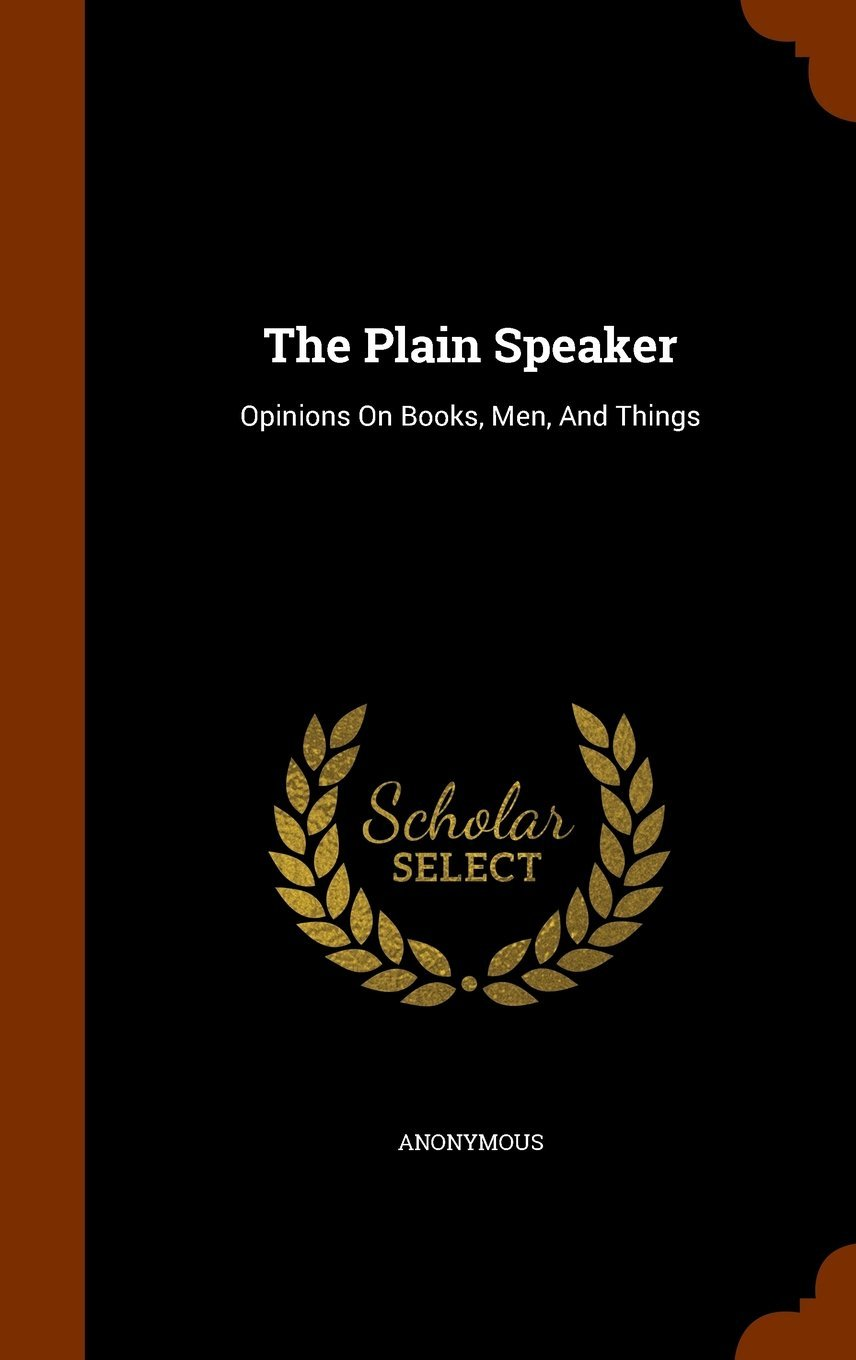 Download The Plain Speaker: Opinions on Books, Men, and Things ebook