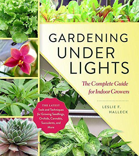 Gardening Under Lights: The Complete Guide for Indoor (Indoor Flower Gardening)
