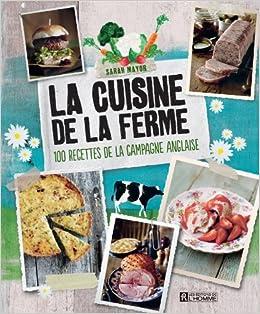 La Cuisine De La Ferme 100 Recettes De La Campagne Anglaise