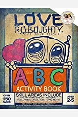ABC activity book with Love Roboughty (150+ pg, Pre-Writing Skills, Following Directions, Coloring and More!) Paperback