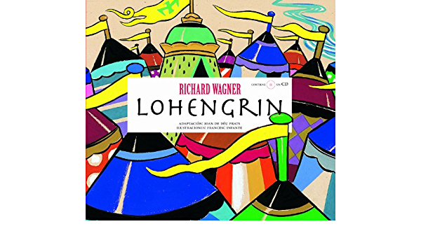 Amazon.com: Lohengrin (Opera Prima) (Spanish Edition) (9788493172947):  Prats Pijoan, Joan de Déu, Infante, Francesc, Wagner, Richard: Books