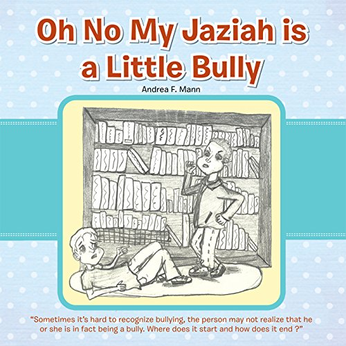 Oh No My Jaziah Is a Little Bully por Andrea F. Mann