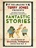 The Fantastic World of Terry Jones: Fantastic Stories (Amazing Terry Jones Presents)
