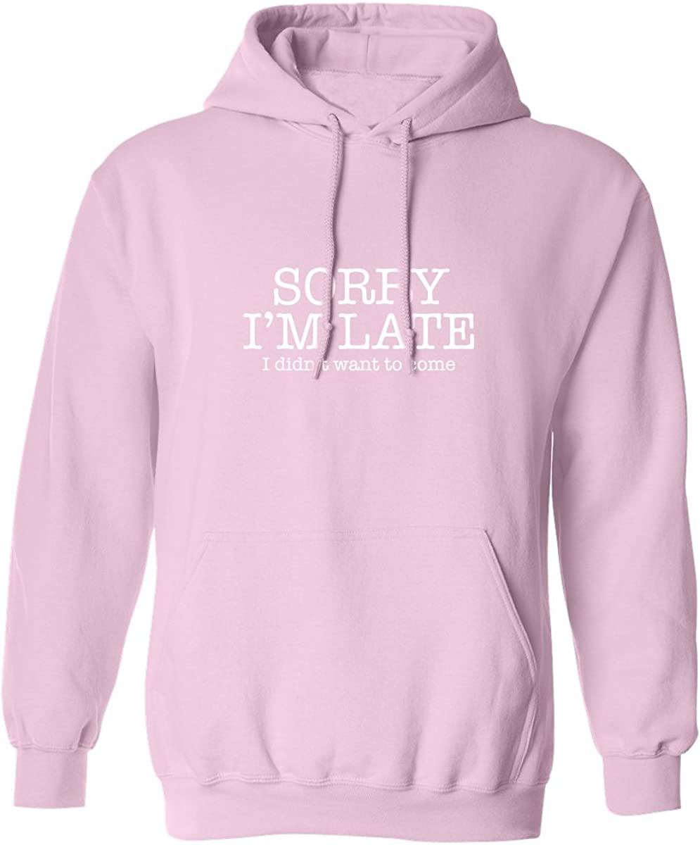 zerogravitee Sorry I'm Late I Didn't Want to Come Adult Hooded Sweatshirt