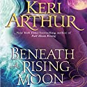 Beneath a Rising Moon: Ripple Creek, Book 1 Audiobook by Keri Arthur Narrated by Eleanor Gwyn