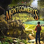 Montgomery's Trouble in the Underworld: The Omnifex Chronicle, Book 1 | Phin Hall