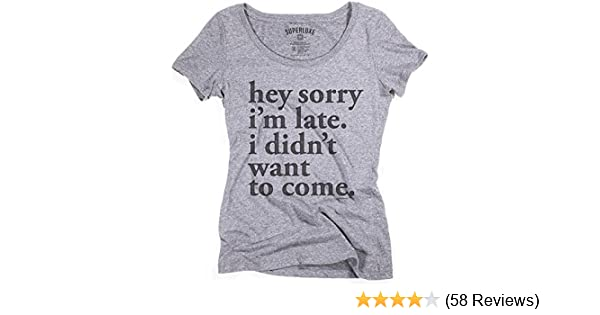 97ed2dab Amazon.com: Superluxe Clothing Womens Sorry Im Late. I Didnt Want to Come  Tri-Blend T-Shirt: Clothing