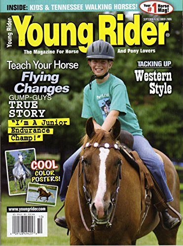 Young Rider Magazine September October 2006 KIDS & TENNESSEE WALKING HORSES Cool Color Posters TRUE STORY: JUNIOR ENDURANCE CHAMP Pony Lovers TACKING UP WESTERN STYLE Roxex Riders
