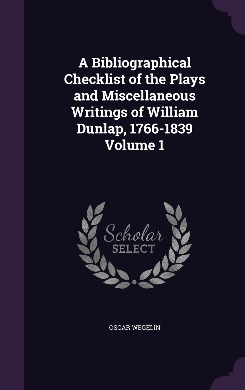 Download A Bibliographical Checklist of the Plays and Miscellaneous Writings of William Dunlap, 1766-1839 Volume 1 pdf