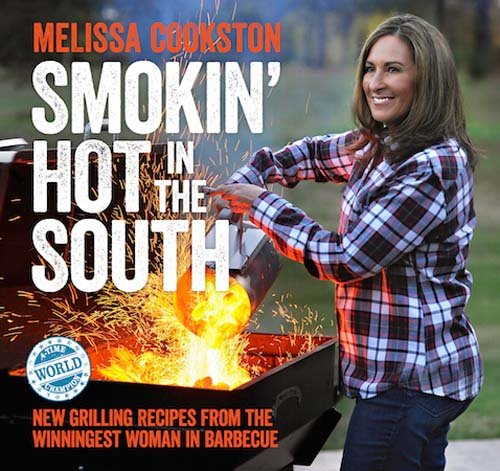 Smokin' Hot in the South: New Grilling Recipes from the Winningest Woman in Barbecue (Melissa - American South Grill