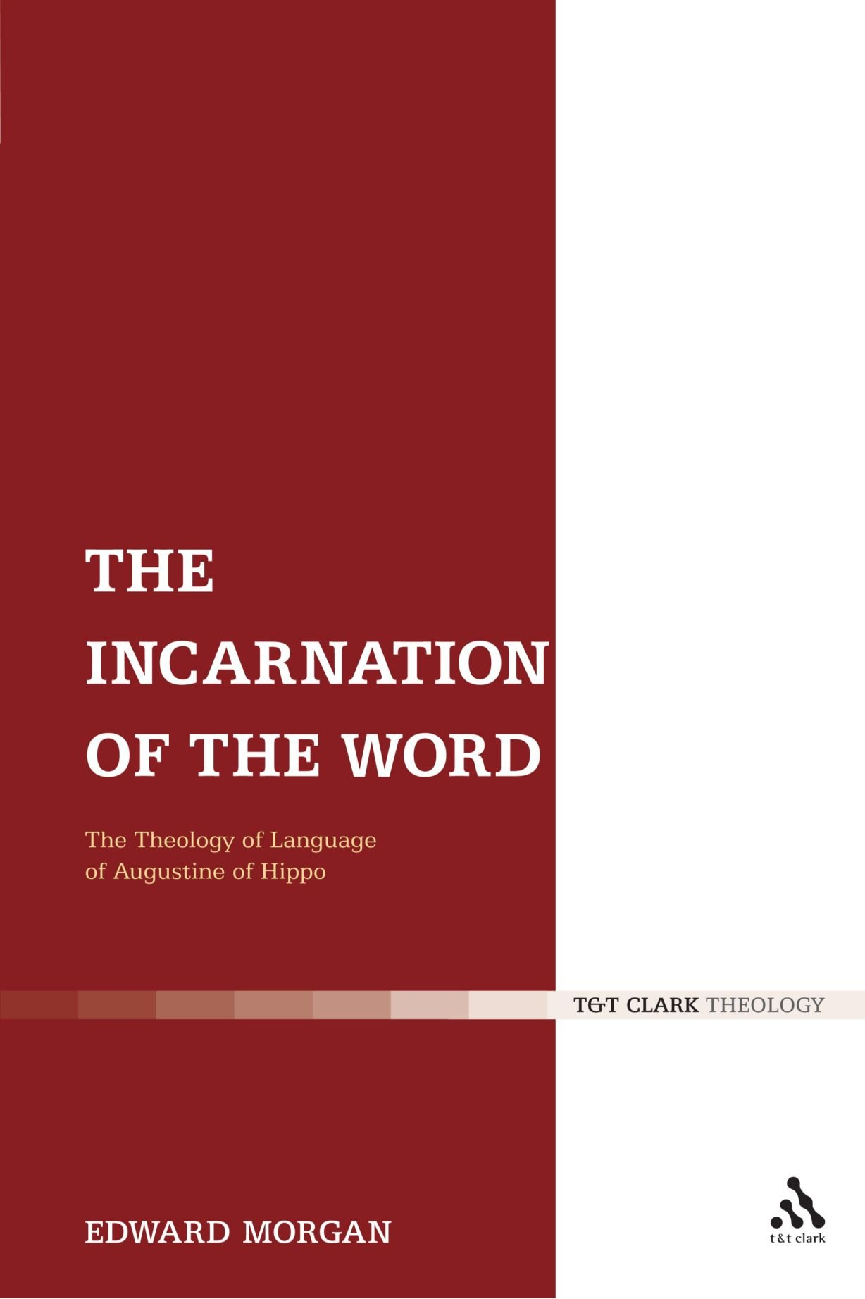 The Incarnation of the Word: The Theology of Language of Augustine of Hippo (T&T Clark Theology)