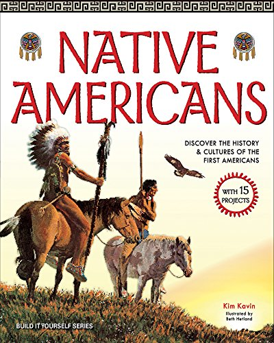 Native Americans: DISCOVER THE HISTORY & CULTURES OF THE FIRST AMERICANS WITH 15 PROJECTS (Build It Yourself) (Native American Art Projects For Middle School)