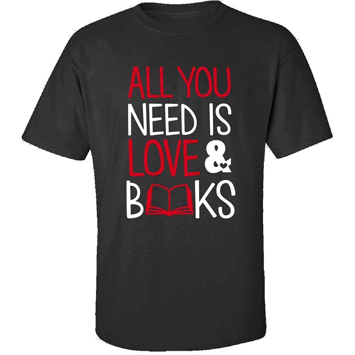 All You Need Is Love And Books Valentines Day Gift Book Nerd - Adult Shirt