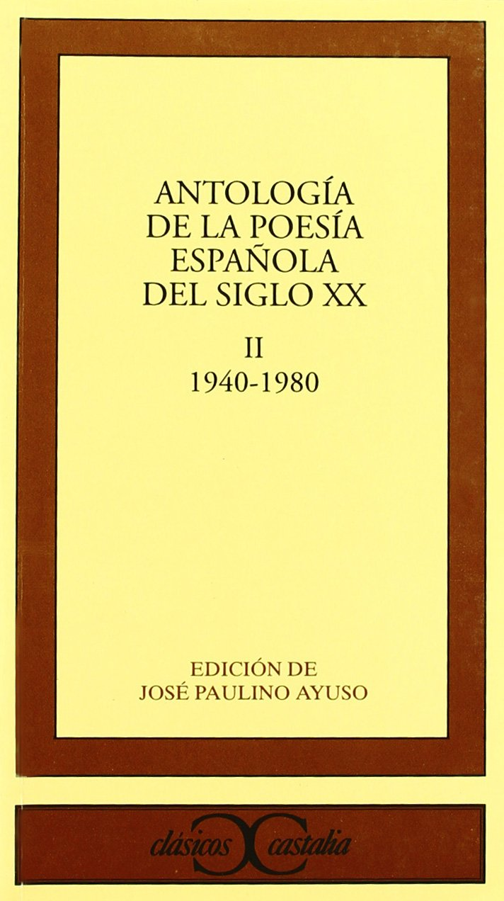 Antología de la poesía española del siglo XX, vol. II: 1940-1980 ...