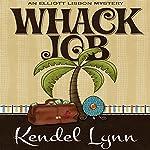 Whack Job: An Elliot Lisbon Mystery | Kendel Lynn