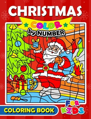 Christmas Color by Number Coloring Book for Kids: Merry X'Mas Coloring for Children, boy, girls, kids Ages -