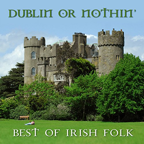 Dublin' Or Nothin': Best Of Irish Folk