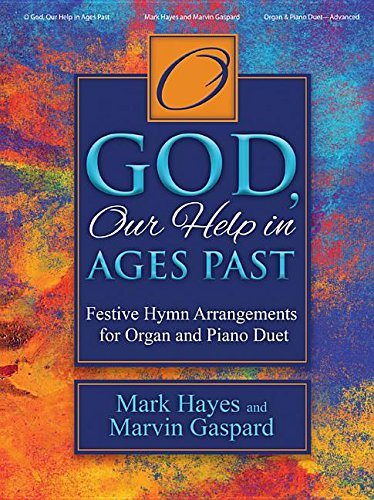 - O God, Our Help in Ages Past: Festive Hymn Arrangements for Organ and Piano Duet