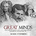 Great Minds: Isaac Newton, Nikola Tesla, and Albert Einstein, Founders of the Scientific Age | Mark Steinberg