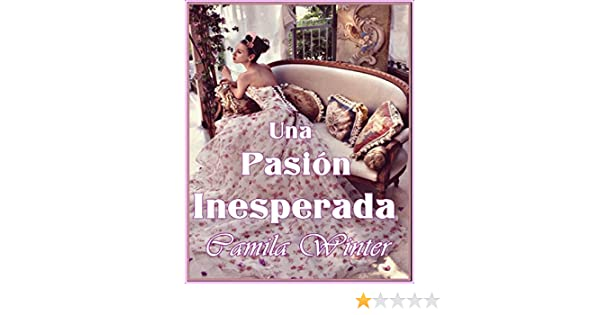 Una pasión inesperada (Spanish Edition) - Kindle edition by Camila Winter. Literature & Fiction Kindle eBooks @ Amazon.com.