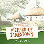 Richard of Jamestown: A Story of the Virginia Colony | James Otis