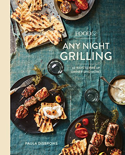 Food52 Any Night Grilling: 60 Ways to Fire Up Dinner (and More) (Food52 Works) cover