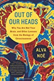 Out of Our Heads: Why You Are Not Your Brain, and Other Lessons from the Biology of Consciousness