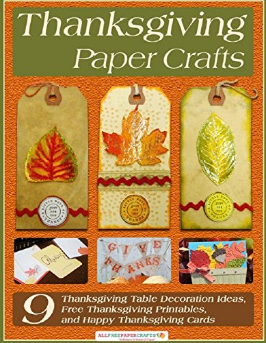 Thanksgiving Paper Crafts: 9 Thanksgiving Table Decoration Ideas,