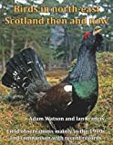 Birds in North-East Scotland Then and Now, Adam Watson and Ian Francis, 178222033X