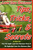 Lawn Care Business Tips, Tricks, & Secrets From The Gopher Lawn Care Business Forum & The GopherHaul Lawn Care Business Show.: The vast majority of ... will share with you what you need to know.