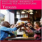PAT Guide: Indirect Paths to Adventure, Texas, Passive Aggressive Traveler's Guide, Indirect Paths to Adventure Book 1 | Shawn Raines